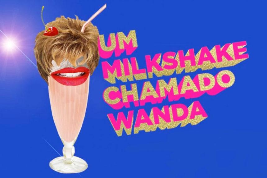 Não é make, mas é demais: Um Milkshake Chamado Wanda