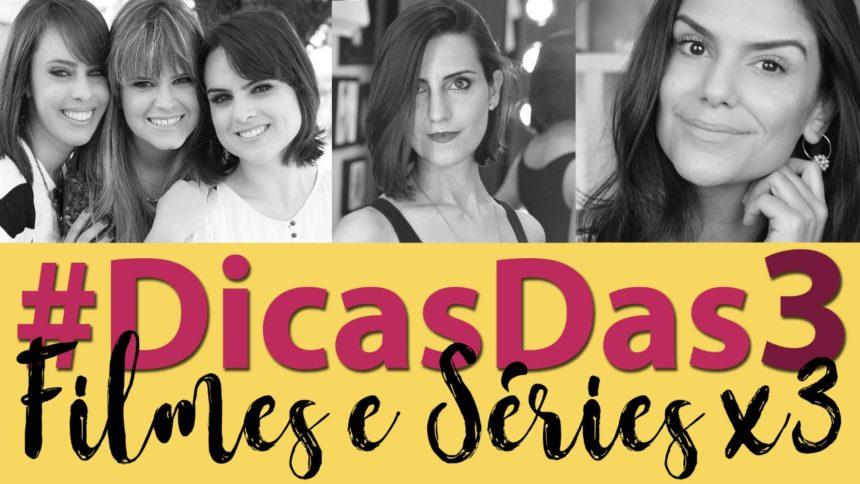 #DicasDas3: Filmes e séries x3 com Makeup Atelier e Coisas de Diva