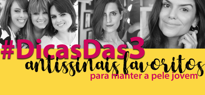 #DicasDas3: Antissinais Favoritos com Makeup Atelier e Coisas de Diva