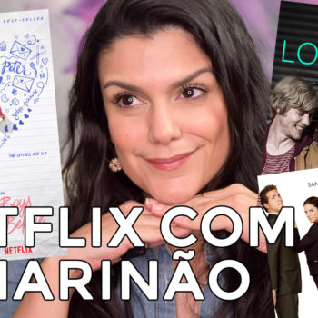 Netflix com o Marinão: Para Todos os Garotos Que Já Amei, Love Sick e mais!