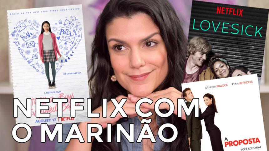 Netflix com o Marinão: Para Todos os Garotos Que Já Amei, Love Sick e mais!