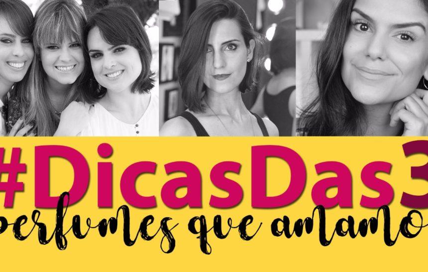 #DicasDas3: Os perfumes que amamos com Makeup Atelier e Coisas de Diva
