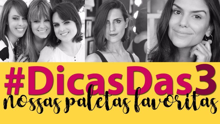 #DicasDas3: Nossas Paletas Preferidas com Makeup Atelier, 2Beauty e Coisas de Diva