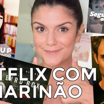 Netflix com o Marinão: Você, Marie Kondo, Bird Box e mais!