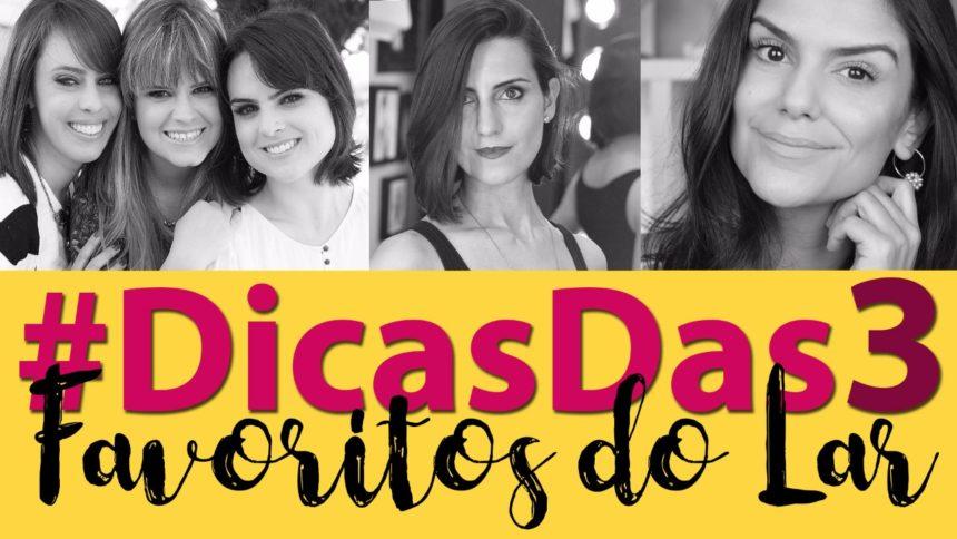 #DicasDas3: Favoritos do Lar com Makeup Atelier, 2Beauty e Coisas de Diva