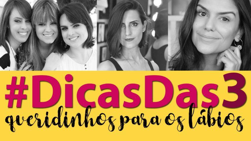 #DicasDas3: Queridinhos para os lábios