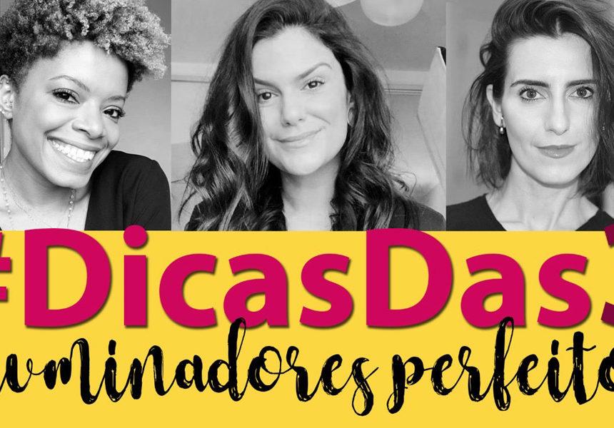 #DicasDas3: Iluminadores perfeitos