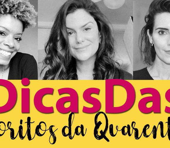 #DicasDas3: Favoritos da quarentena