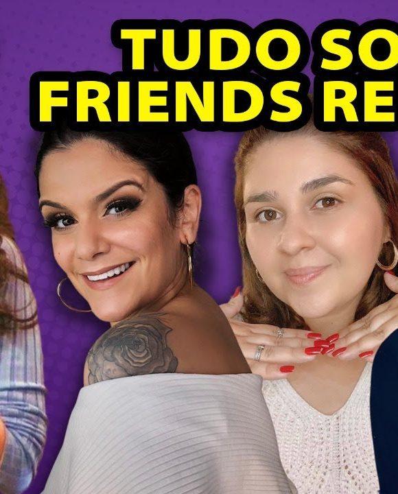 FRIENDS REUNION: Tudo sobre o especial com Coxinha Nerd e Isa *Maratonista