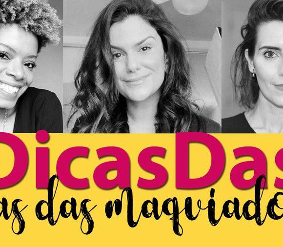 #DicasDas3: Dicas das Maquiadoras